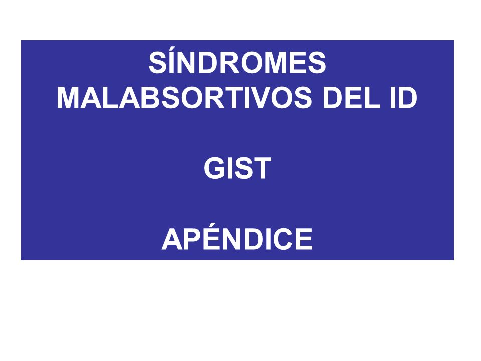 SÍNDROMES MALABSORTIVOS DEL ID GIST APÉNDICE