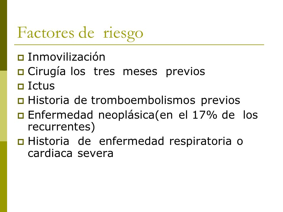 Factores de riesgo Inmovilización Cirugía los tres meses previos Ictus