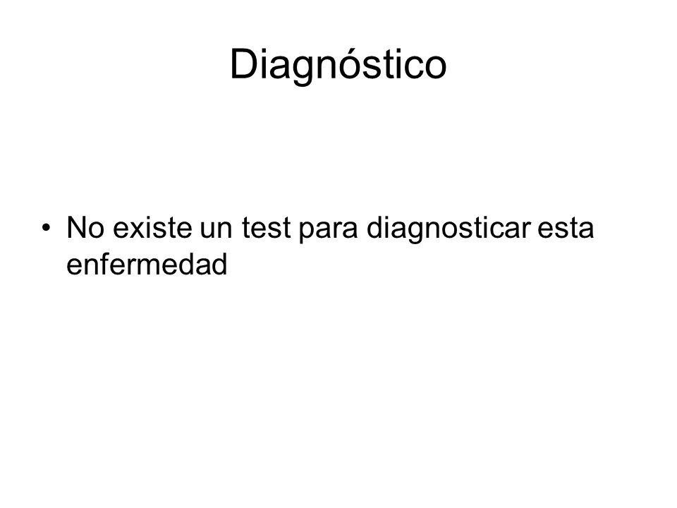 Diagnóstico No existe un test para diagnosticar esta enfermedad