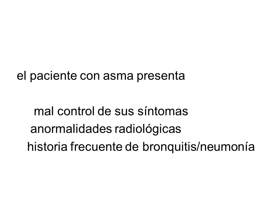 el paciente con asma presenta mal control de sus síntomas anormalidades radiológicas historia frecuente de bronquitis/neumonía