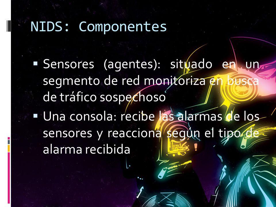 NIDS: Componentes Sensores (agentes): situado en un segmento de red monitoriza en busca de tráfico sospechoso.
