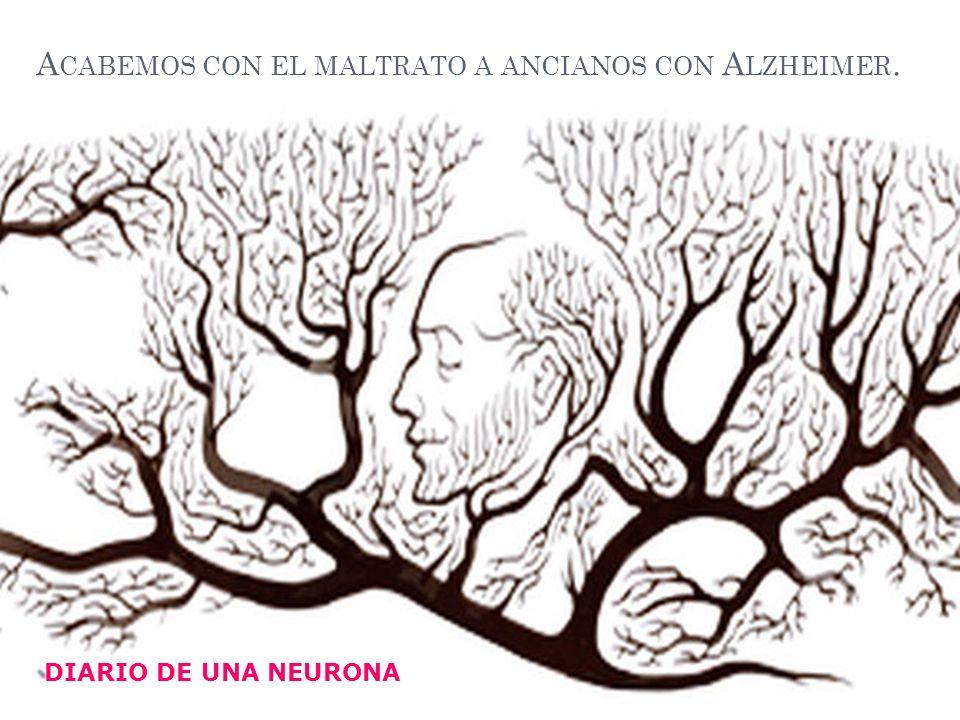 Acabemos con el maltrato a ancianos con Alzheimer.