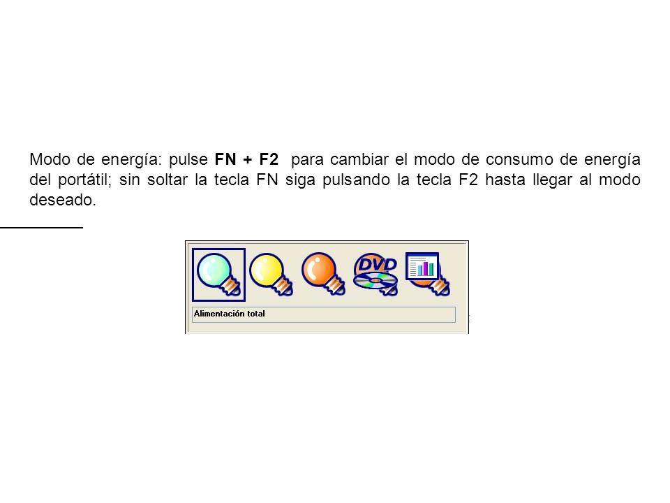Modo de energía: pulse FN + F2 para cambiar el modo de consumo de energía del portátil; sin soltar la tecla FN siga pulsando la tecla F2 hasta llegar al modo deseado.