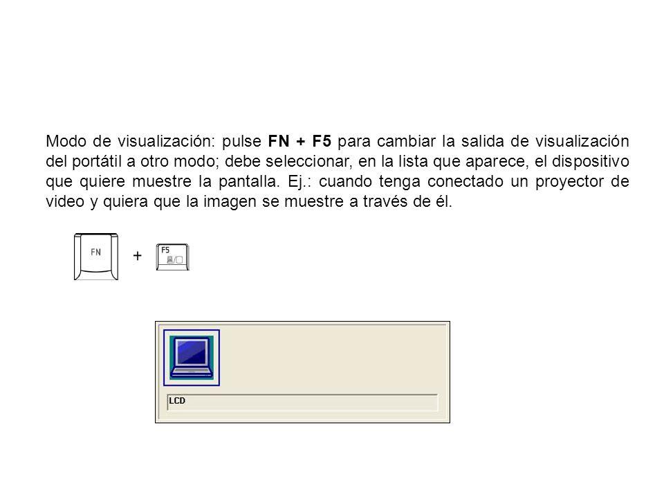 Modo de visualización: pulse FN + F5 para cambiar la salida de visualización del portátil a otro modo; debe seleccionar, en la lista que aparece, el dispositivo que quiere muestre la pantalla.