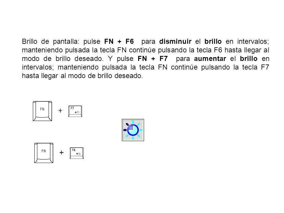 Brillo de pantalla: pulse FN + F6 para disminuir el brillo en intervalos; manteniendo pulsada la tecla FN continúe pulsando la tecla F6 hasta llegar al modo de brillo deseado.