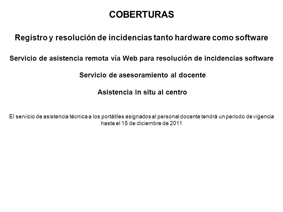 COBERTURAS Registro y resolución de incidencias tanto hardware como software.