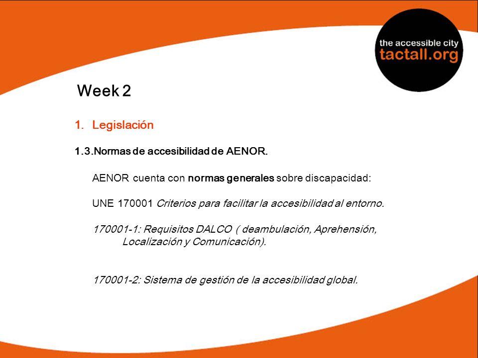 Week 2Legislación. 1.3.Normas de accesibilidad de AENOR. AENOR cuenta con normas generales sobre discapacidad: