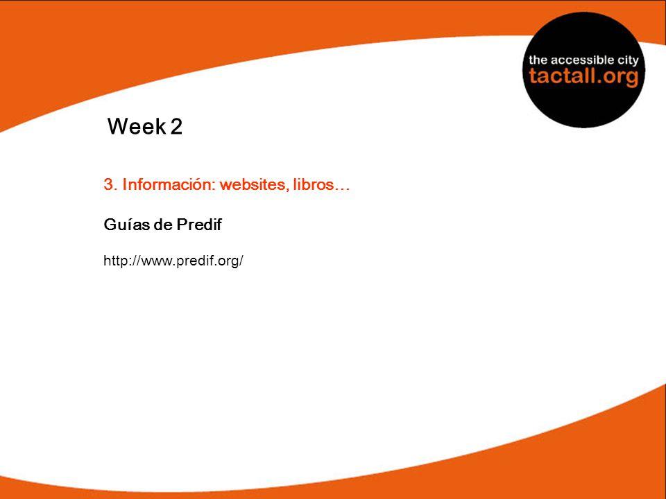 Week 2 3. Información: websites, libros… Guías de Predif