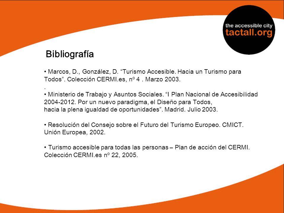 Bibliografía • Marcos, D., González, D. Turismo Accesible. Hacia un Turismo para. Todos . Colección CERMI.es, nº 4 . Marzo 2003.