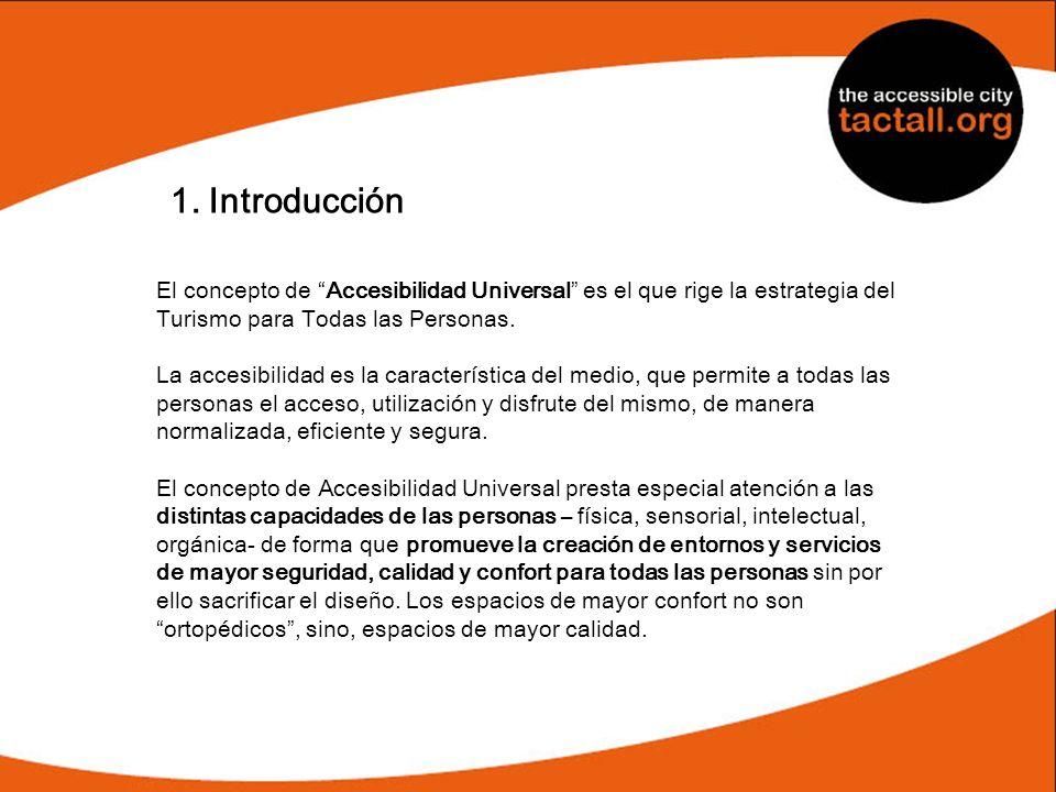 1. IntroducciónEl concepto de Accesibilidad Universal es el que rige la estrategia del Turismo para Todas las Personas.