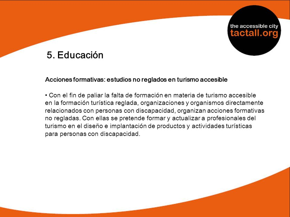 5. EducaciónAcciones formativas: estudios no reglados en turismo accesible.