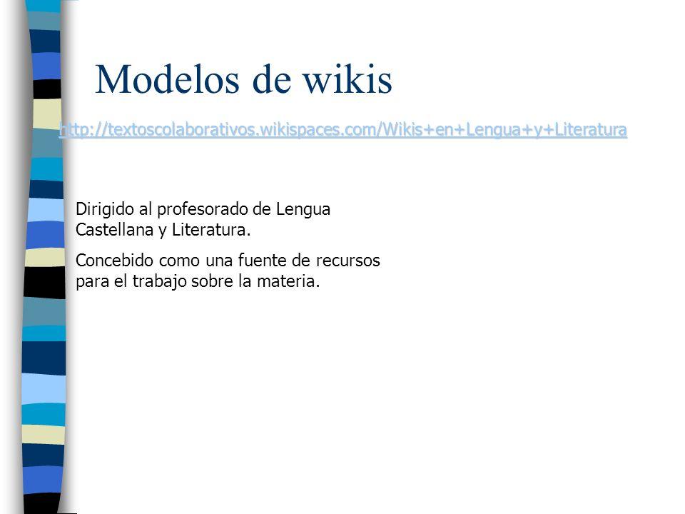 Modelos de wikis http://textoscolaborativos.wikispaces.com/Wikis+en+Lengua+y+Literatura. Dirigido al profesorado de Lengua Castellana y Literatura.