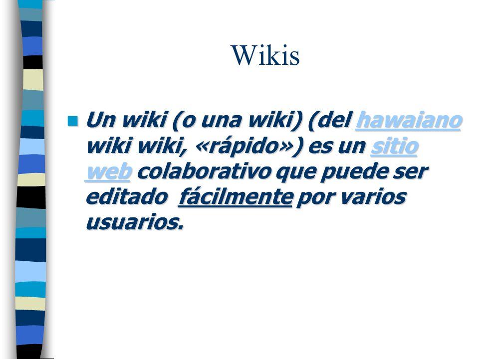 Wikis Un wiki (o una wiki) (del hawaiano wiki wiki, «rápido») es un sitio web colaborativo que puede ser editado fácilmente por varios usuarios.