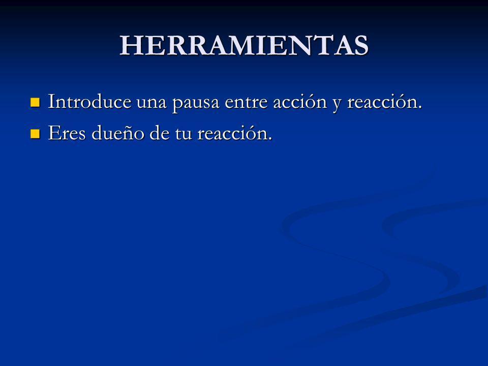 HERRAMIENTAS Introduce una pausa entre acción y reacción.
