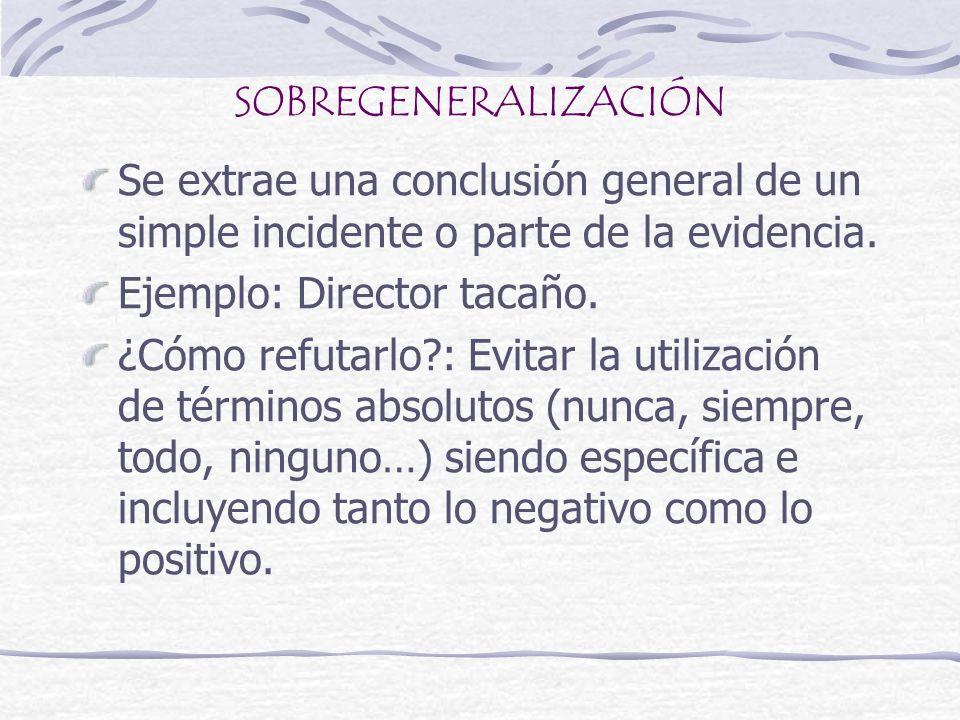 SOBREGENERALIZACIÓNSe extrae una conclusión general de un simple incidente o parte de la evidencia.
