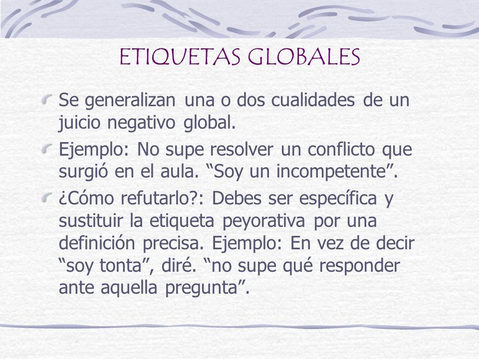 ETIQUETAS GLOBALESSe generalizan una o dos cualidades de un juicio negativo global.