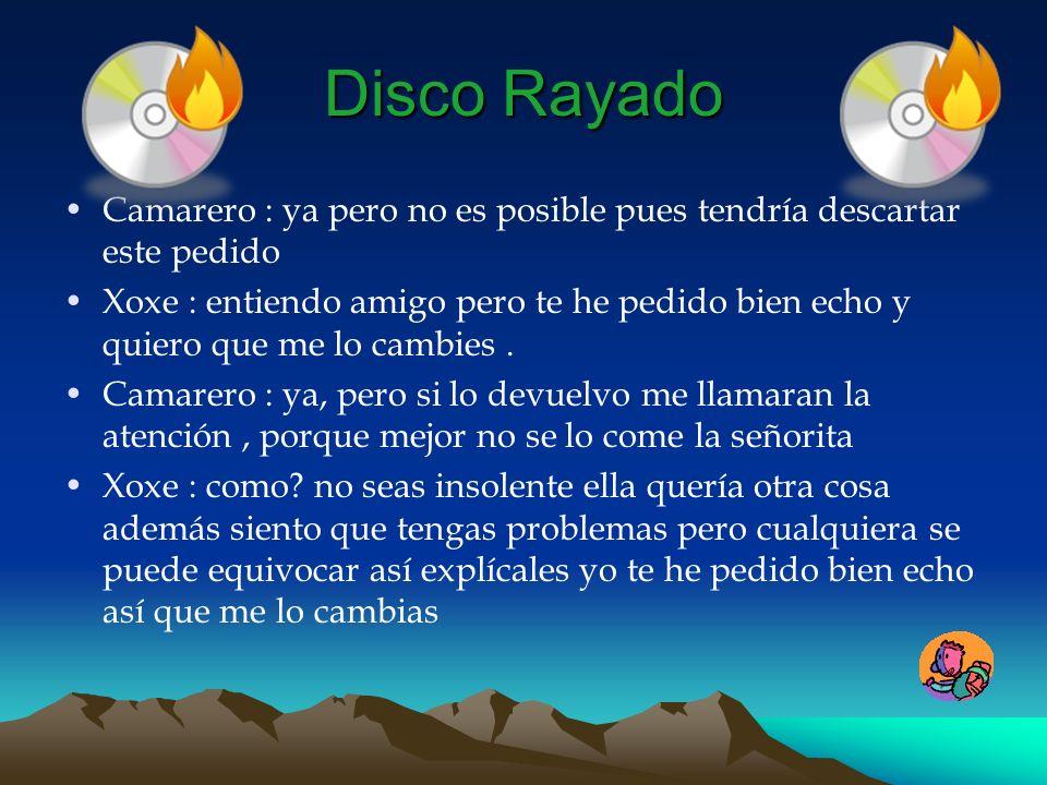 Disco RayadoCamarero : ya pero no es posible pues tendría descartar este pedido.