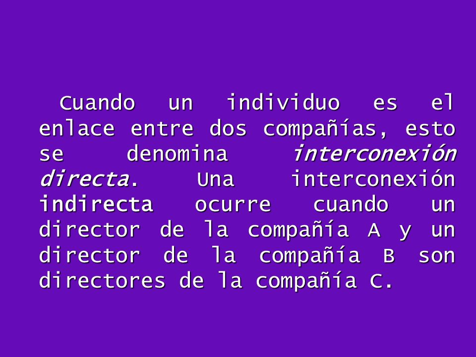 Cuando un individuo es el enlace entre dos compañías, esto se denomina interconexión directa.