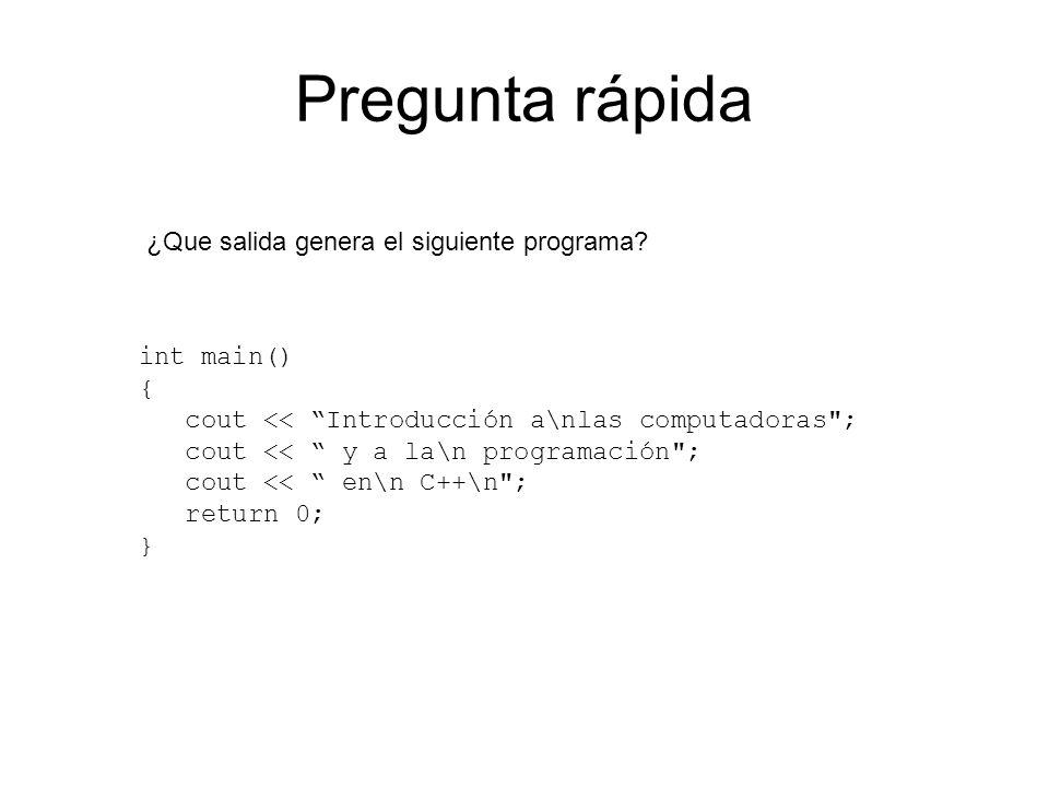 Pregunta rápida ¿Que salida genera el siguiente programa int main() {