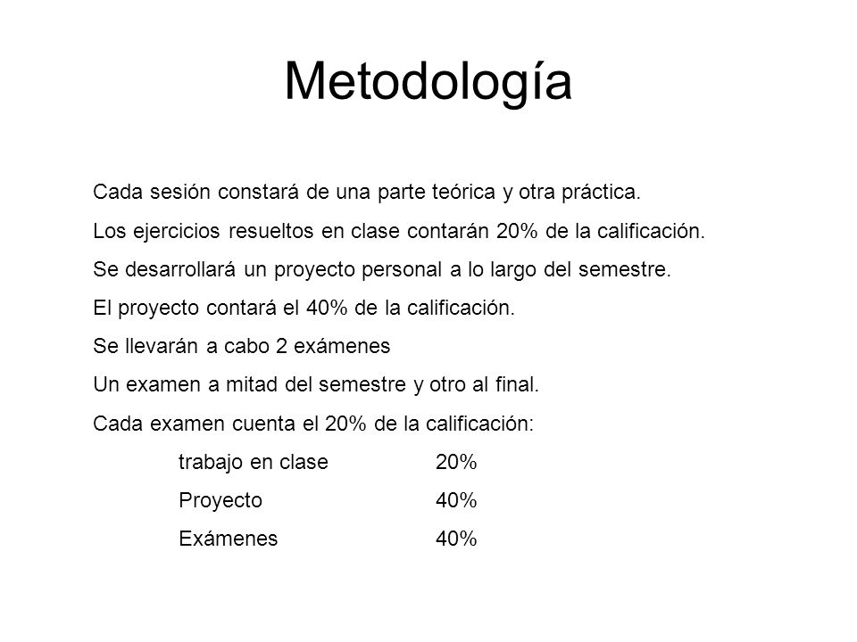 Metodología Cada sesión constará de una parte teórica y otra práctica.