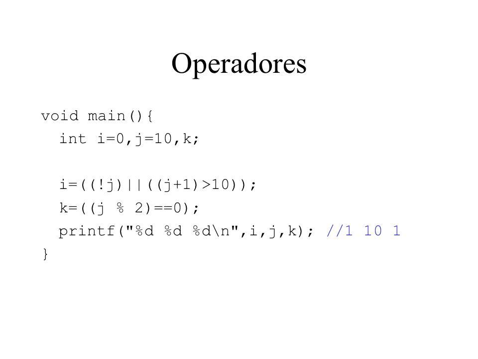 Operadores void main(){ int i=0,j=10,k; i=((!j)||((j+1)>10));