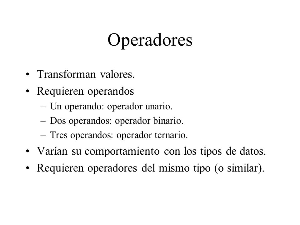 Operadores Transforman valores. Requieren operandos