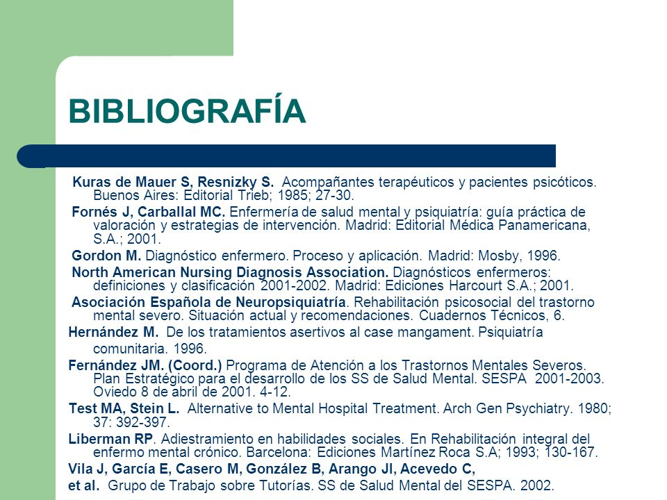 BIBLIOGRAFÍA Kuras de Mauer S, Resnizky S. Acompañantes terapéuticos y pacientes psicóticos. Buenos Aires: Editorial Trieb; 1985; 27-30.
