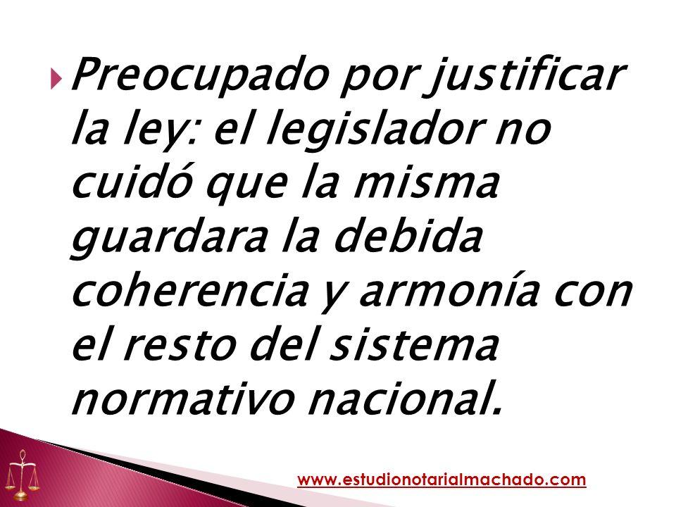 Preocupado por justificar la ley: el legislador no cuidó que la misma guardara la debida coherencia y armonía con el resto del sistema normativo nacional.