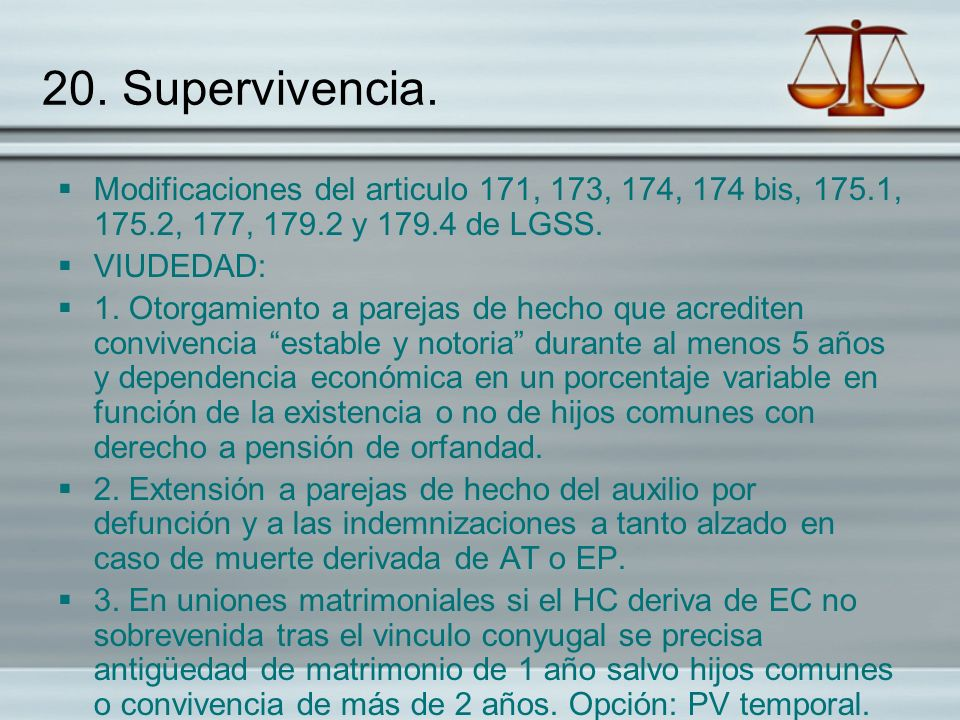 20. Supervivencia.Modificaciones del articulo 171, 173, 174, 174 bis, 175.1, 175.2, 177, 179.2 y 179.4 de LGSS.