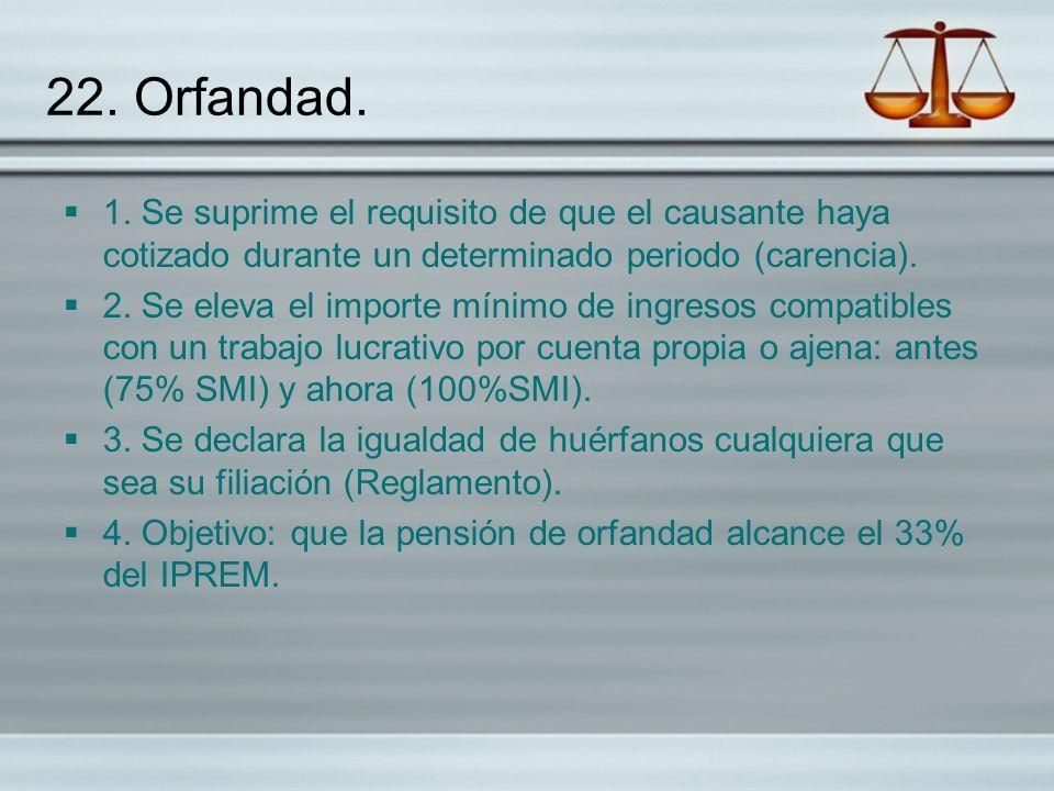 22. Orfandad. 1. Se suprime el requisito de que el causante haya cotizado durante un determinado periodo (carencia).
