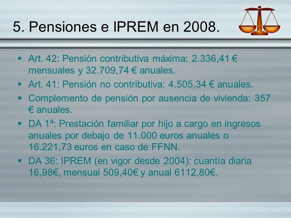 5. Pensiones e IPREM en 2008. Art. 42: Pensión contributiva máxima: 2.336,41 € mensuales y 32.709,74 € anuales.