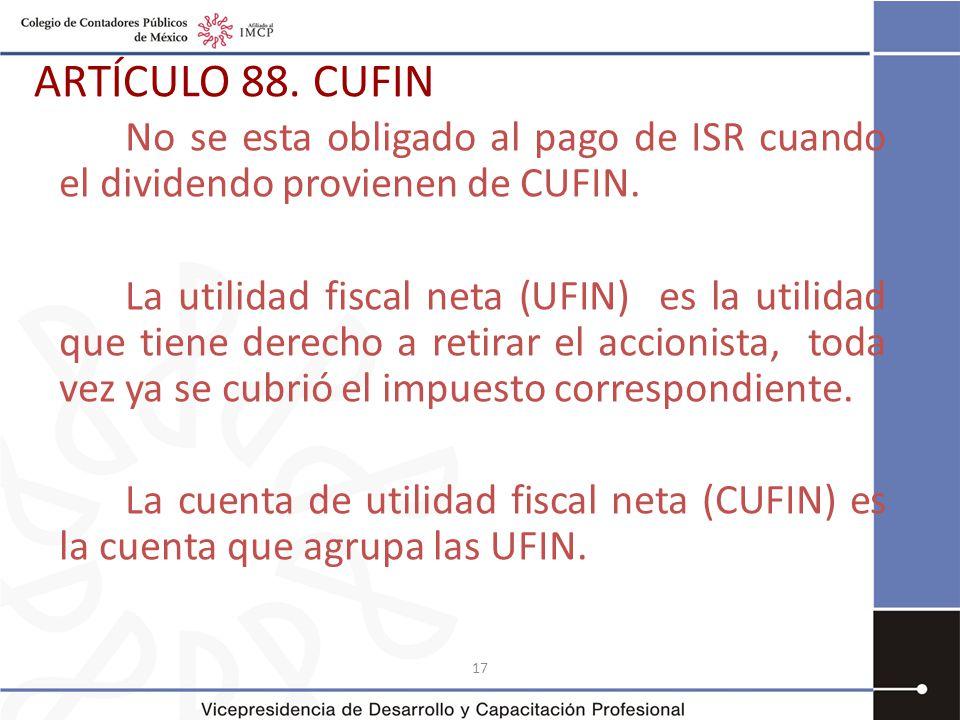 ARTÍCULO 88. CUFIN No se esta obligado al pago de ISR cuando el dividendo provienen de CUFIN.