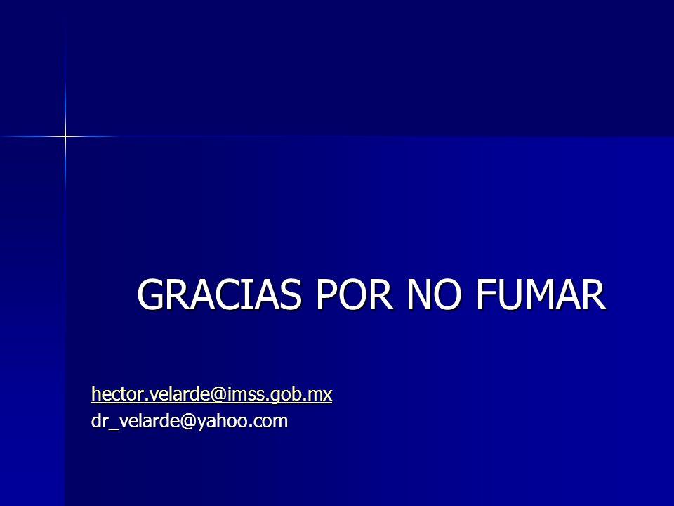 GRACIAS POR NO FUMAR hector.velarde@imss.gob.mx dr_velarde@yahoo.com