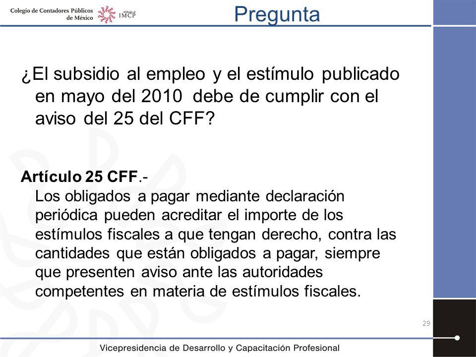 Pregunta ¿El subsidio al empleo y el estímulo publicado en mayo del 2010 debe de cumplir con el aviso del 25 del CFF
