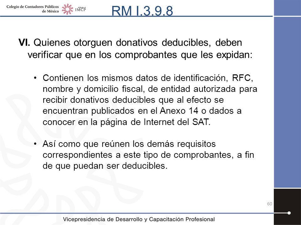 RM I.3.9.8 VI. Quienes otorguen donativos deducibles, deben verificar que en los comprobantes que les expidan: