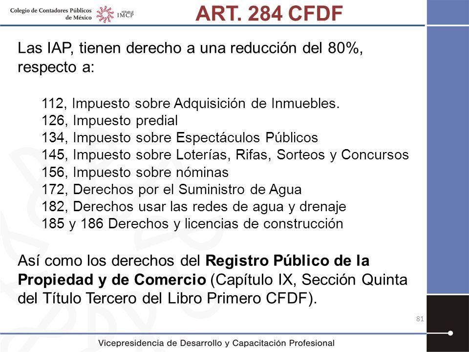 ART. 284 CFDF Las IAP, tienen derecho a una reducción del 80%, respecto a: 112, Impuesto sobre Adquisición de Inmuebles.