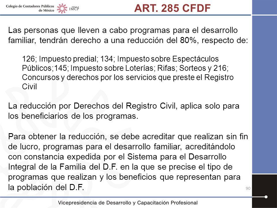 ART. 285 CFDF Las personas que lleven a cabo programas para el desarrollo familiar, tendrán derecho a una reducción del 80%, respecto de:
