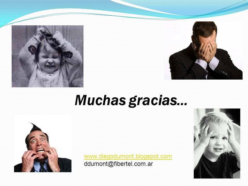 Muchas gracias… www.diegodumont.blogspot.com ddumont@fibertel.com.ar