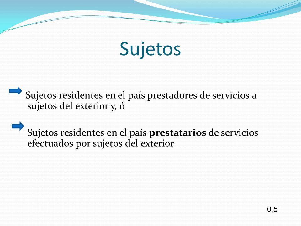 Sujetos Sujetos residentes en el país prestadores de servicios a sujetos del exterior y, ó.