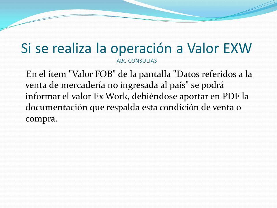 Si se realiza la operación a Valor EXW ABC CONSULTAS
