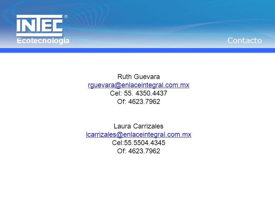 Ecotecnología Contacto Ruth Guevara rguevara@enlaceintegral.com.mx