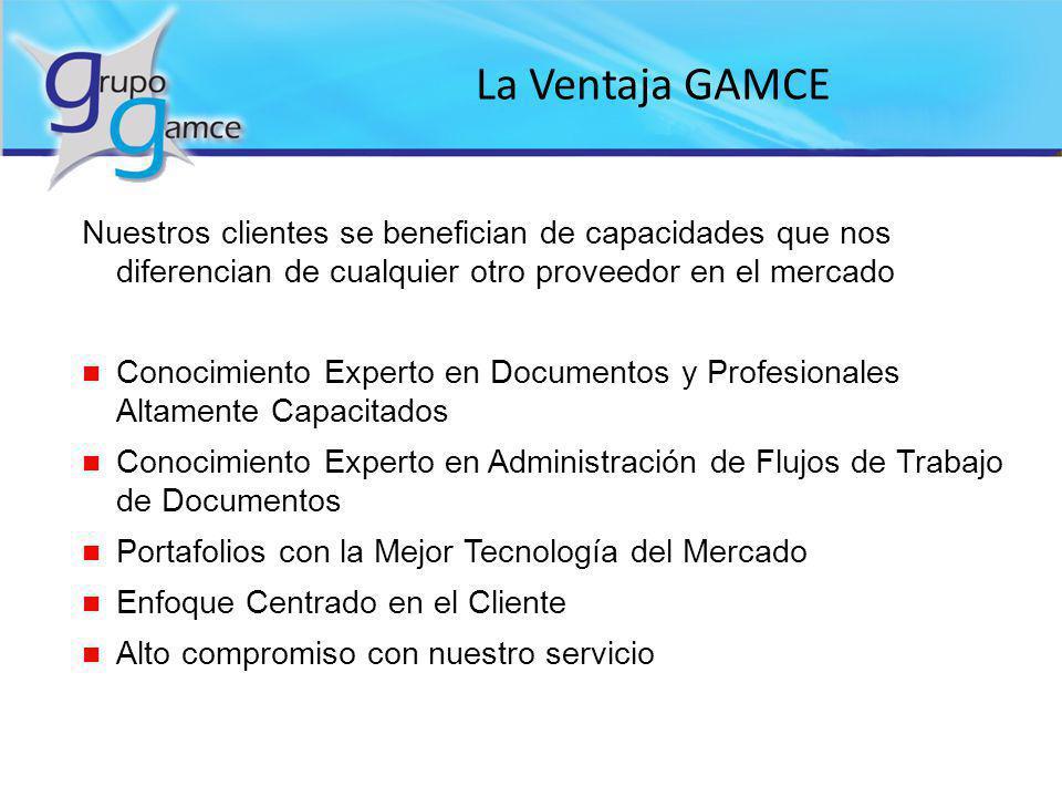 La Ventaja GAMCE Nuestros clientes se benefician de capacidades que nos diferencian de cualquier otro proveedor en el mercado.