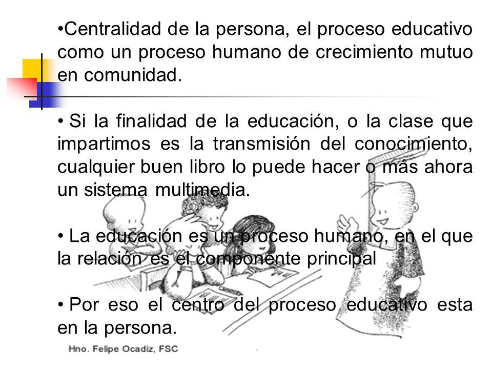 Centralidad de la persona, el proceso educativo como un proceso humano de crecimiento mutuo en comunidad.