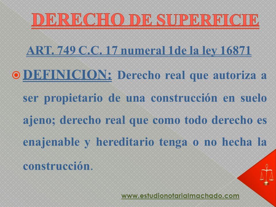 DERECHO DE SUPERFICIE ART. 749 C.C. 17 numeral 1de la ley 16871.