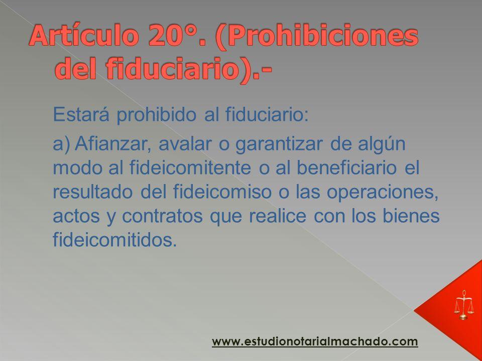 Artículo 20°. (Prohibiciones del fiduciario).-