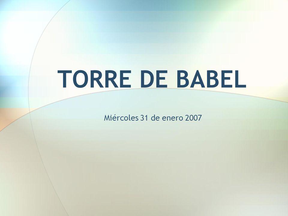 TORRE DE BABEL Miércoles 31 de enero 2007