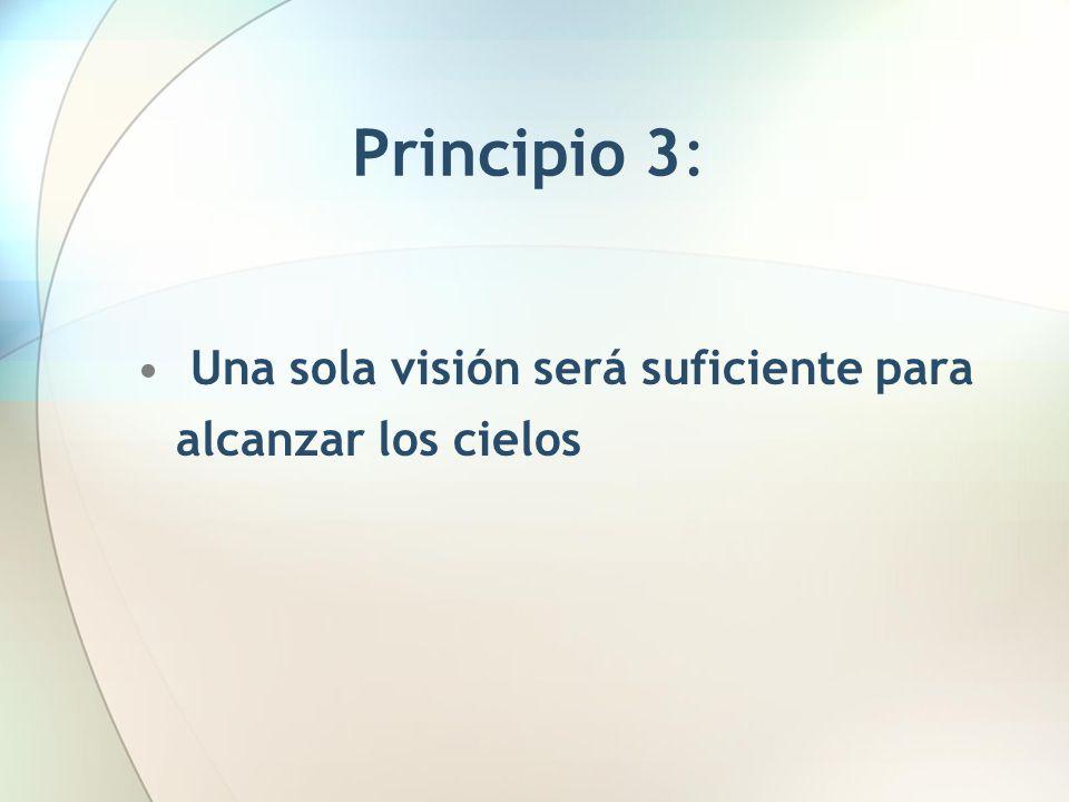 Principio 3: Una sola visión será suficiente para alcanzar los cielos