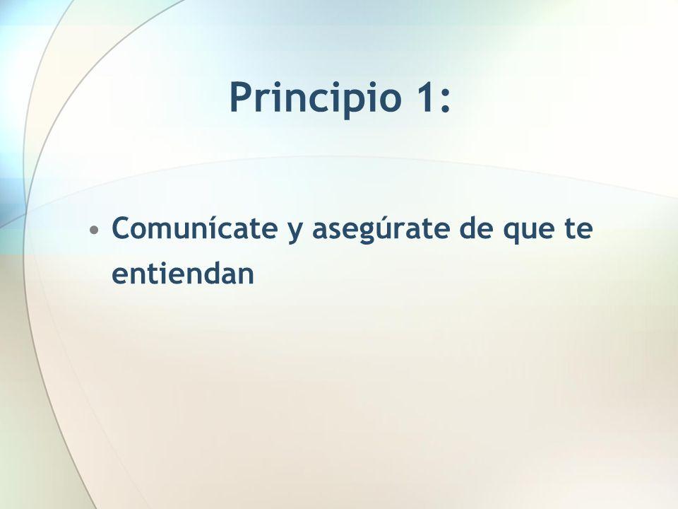 Principio 1: Comunícate y asegúrate de que te entiendan