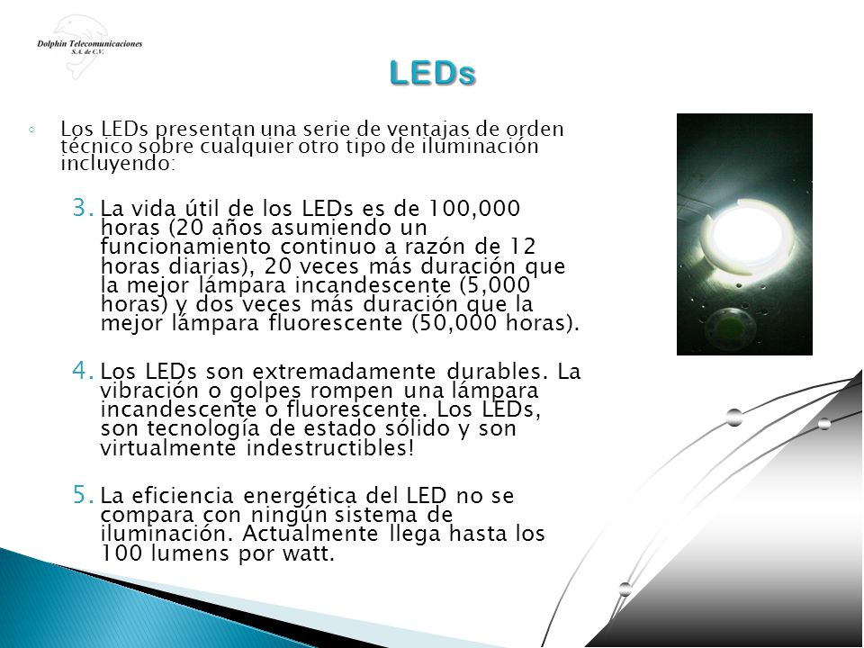 LEDs Los LEDs presentan una serie de ventajas de orden técnico sobre cualquier otro tipo de iluminación incluyendo: