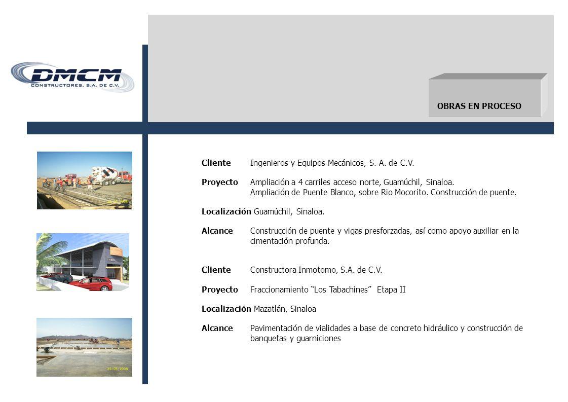 OBRAS EN PROCESO Cliente Ingenieros y Equipos Mecánicos, S. A. de C.V. Proyecto Ampliación a 4 carriles acceso norte, Guamúchil, Sinaloa.